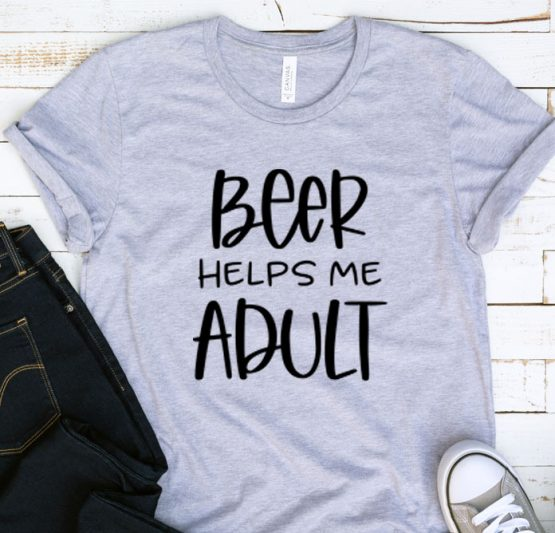 T-Shirt Adulting Beer Helps Me Adult by Clotee.com Aesthetic Clothing