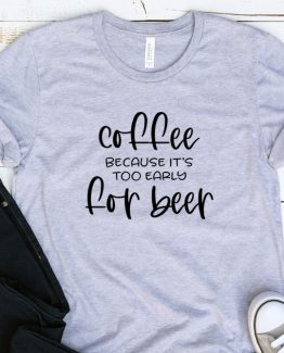 T-Shirt Adulting Coffee Because It's Too Early For Beer by Clotee.com Aesthetic Clothing