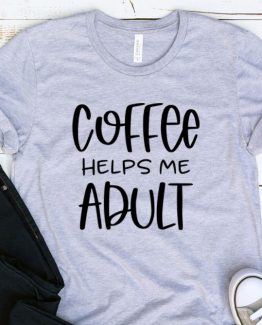 T-Shirt Adulting Coffee Helps Me Adult by Clotee.com Aesthetic Clothing