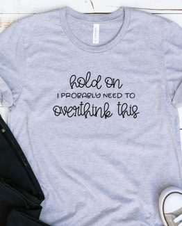 T-Shirt Adulting Hold On I Probably Need To Overthink This by Clotee.com Aesthetic Clothing