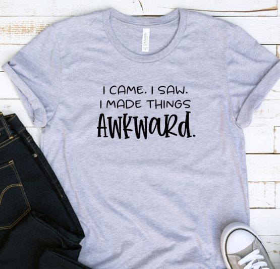 T-Shirt Adulting I Came I Saw I Made Things Awkward by Clotee.com Aesthetic Clothing