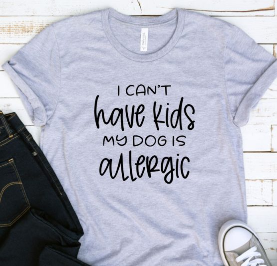 T-Shirt Adulting I Can't Have Kids My Dog Is Allergic by Clotee.com Aesthetic Clothing