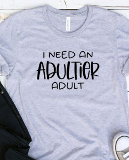 T-Shirt Adulting I Need An Adultier Adult by Clotee.com Aesthetic Clothing