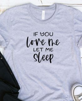 T-Shirt Adulting If You Love Me Let Me Sleep by Clotee.com Aesthetic Clothing