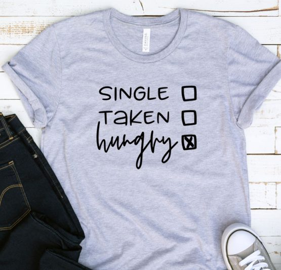 T-Shirt Adulting Single Taken Hungry by Clotee.com Aesthetic Clothing