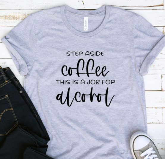 T-Shirt Adulting Step Aside Coffee This Is A Job For Alcohol by Clotee.com Aesthetic Clothing