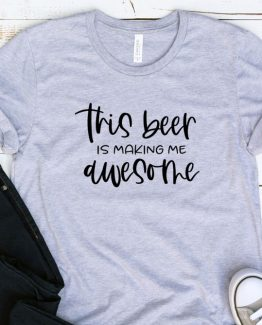 T-Shirt Adulting This Beer Is Making Me Awesome by Clotee.com Aesthetic Clothing