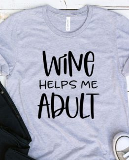 T-Shirt Adulting Wine Helps Me Adult by Clotee.com Aesthetic Clothing