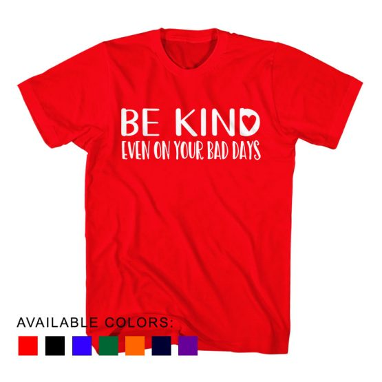 T-Shirt Be Kind Even On Your Bad Days by Clotee.com Aesthetic Clothing
