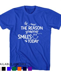 T-Shirt Be The Reason Someone Smiles Today by Clotee.com Aesthetic Clothing