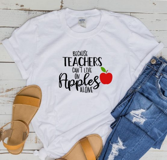 T-Shirt Because Teachers Can't Live by Clotee.com Aesthetic Clothing
