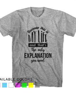 T-Shirt Because This Is My Life That The Only Explanation by Clotee.com Aesthetic Clothing