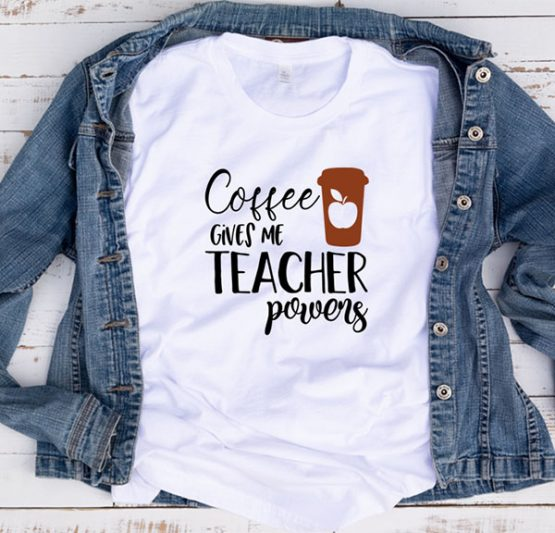 T-Shirt Coffee Gives Me Teacher Powers by Clotee.com Aesthetic Clothing