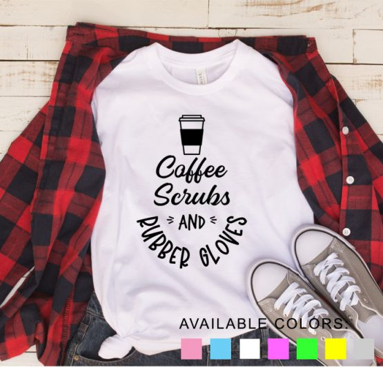 T-Shirt Nurse Coffee Scrubs And Rubber Gloves by Clotee.com Tumblr Aesthetic Clothing