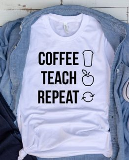 T-Shirt Coffee Teach Repeat by Clotee.com Aesthetic Clothing