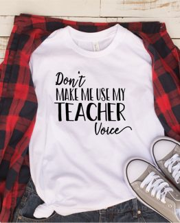 T-Shirt Don't Make Me Use My Teacher Voice by Clotee.com Aesthetic Clothing