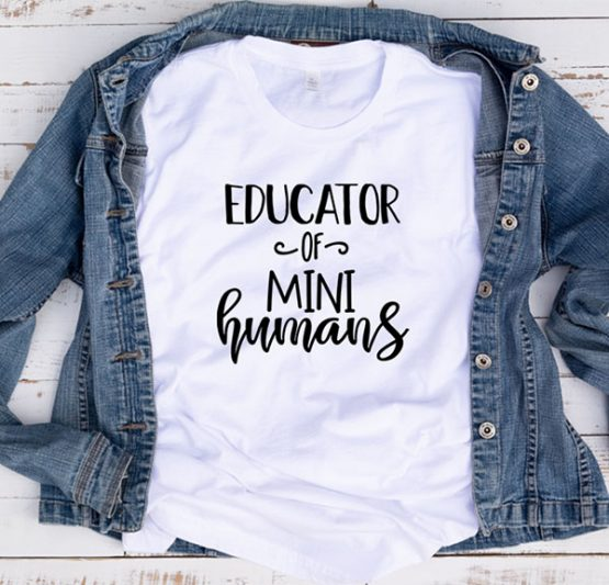 T-Shirt Educator Of Mini Humans by Clotee.com Aesthetic Clothing