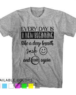 T-Shirt Every Day Is A New Beginning Take A Deep Breath Smile And Start Again by Clotee.com Aesthetic Clothing
