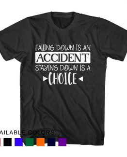 T-Shirt Falling Down Is An Accident Staying Down Is A Choice by Clotee.com Aesthetic Clothing