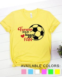 T-Shirt Soccer Forever Your Biggest Fan by Clotee.com Aesthetic Clothing