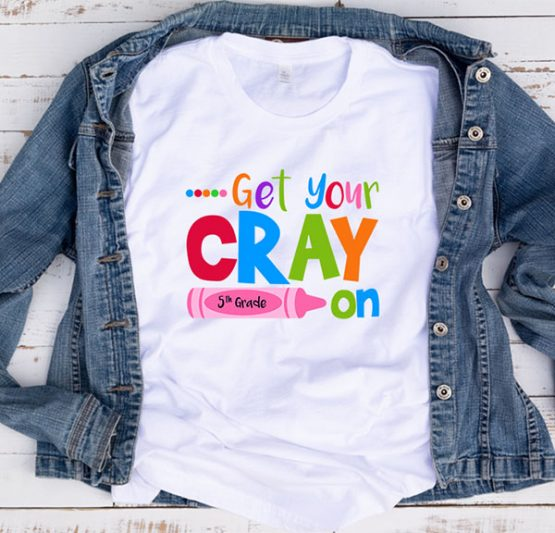 T-Shirt Get Your Cray On 5th Grade by Clotee.com Aesthetic Clothing