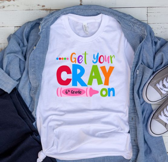 T-Shirt Get Your Cray On 6th Grade by Clotee.com Aesthetic Clothing