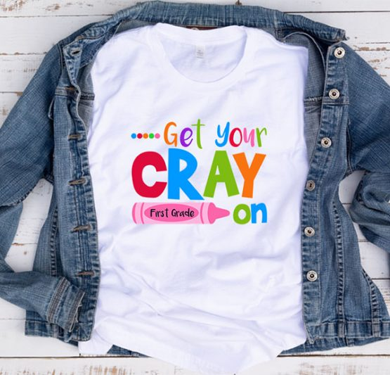 T-Shirt Get Your Cray On First Grade by Clotee.com Aesthetic Clothing