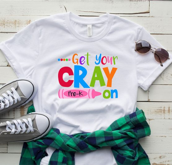 T-Shirt Get Your Cray On Pre K by Clotee.com Aesthetic Clothing