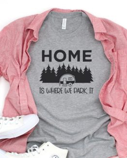 T-Shirt Vacation Home Is Where We Park It by Clotee.com Tumblr Aesthetic Clothing