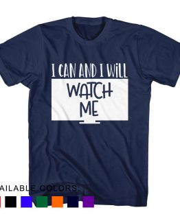 T-Shirt I Can And I Will Watch Me by Clotee.com Aesthetic Clothing