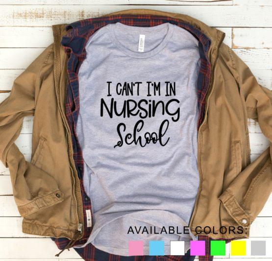 T-Shirt I Can't I'm In Nursing School by Clotee.com Tumblr Aesthetic Clothing