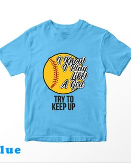 T-Shirt Kids I Know I Play Like A Girl Try To Keep Up Softball by Clotee.com Aesthetic Clothing