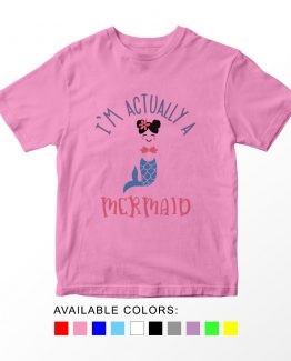 T-Shirt Kids I'm Actually A Mermaid by Clotee.com Aesthetic Clothing