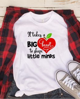 T-Shirt It Takes A Big Heart To Shape Little Minds by Clotee.com Aesthetic Clothing