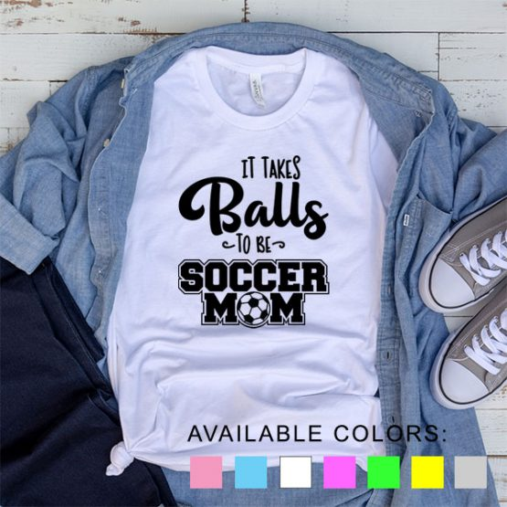 T-Shirt It Takes Balls To Be A Soccer Mom by Clotee.com Aesthetic Clothing