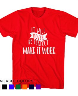 T-Shirt It Will Never Be Perfect Make It Work by Clotee.com Aesthetic Clothing