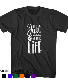 T-Shirt It's Just A Bad Day Not A Bad Life by Clotee.com Aesthetic Clothing