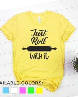 T-Shirt Chef Just Roll With It by Clotee.com Tumblr Aesthetic Clothing
