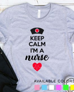 T-Shirt Keep Calm I'm A Nurse by Clotee.com Tumblr Aesthetic Clothing