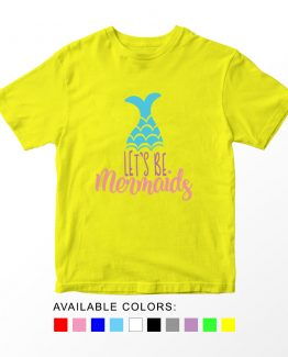 T-Shirt Kids Let's Be Mermaids by Clotee.com Aesthetic Clothing