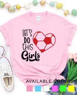 T-Shirt Soccer Let's Do This Girls by Clotee.com Aesthetic Clothing