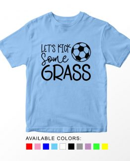 T-Shirt Kids Sport Lets Kick Some Grass Soccer by Clotee.com Aesthetic Clothing