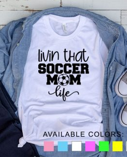 T-Shirt Living That Soccer Mom Life by Clotee.com Aesthetic Clothing