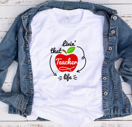 T-Shirt Livin That Teacher Life by Clotee.com Aesthetic Clothing