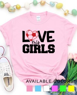 T-Shirt Soccer Love My Girls by Clotee.com Aesthetic Clothing