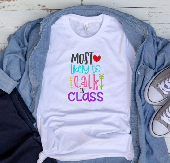 T-Shirt Most Likely To Talk In Class by Clotee.com Aesthetic Clothing