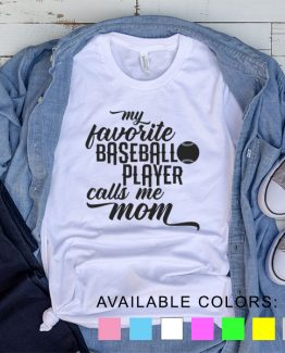 T-Shirt My Favorite Baseball Player Calls Me Mom by Clotee.com Aesthetic Clothing