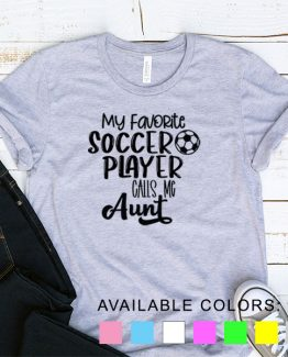 T-Shirt My Favorite Soccer Player Calls Me Aunt by Clotee.com Aesthetic Clothing