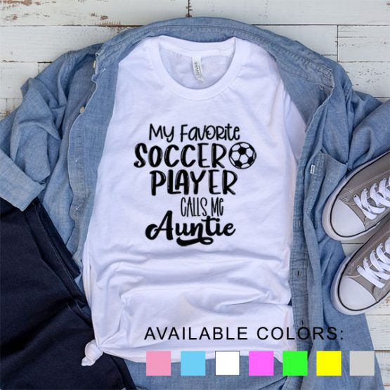 T-Shirt My Favorite Soccer Player Calls Me Auntie by Clotee.com Aesthetic Clothing