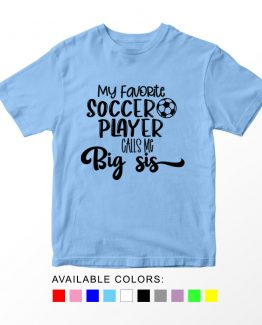 T-Shirt Kids Sport My Favorite Soccer Player Calls Me Big Sis by Clotee.com Aesthetic Clothing
